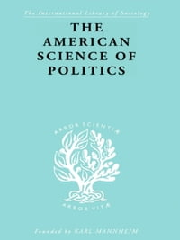 The American Science of Politics: Its Origins and Conditions