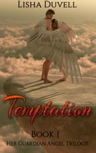 Temptation: Book 1 Her Guardian Angel Trilogy (A Paranormal Romance) by Lisha Duvell