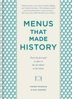 Menus that Made History: Over 2000 years of menus from Ancient Egyptian food for the afterlife to Elvis Presley s wedding breakfast by Alex Johnson
