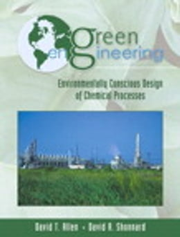 Book Green Engineering: Environmentally Conscious Design of Chemical Processes: Environmentally… by David T. Allen