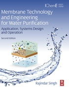 Membrane Technology and Engineering for Water Purification: Application, Systems Design and…