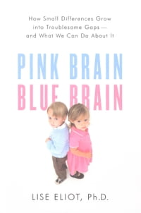 Pink Brain, Blue Brain: How Small Differences Grow Into Troublesome Gaps -- And What We Can Do…
