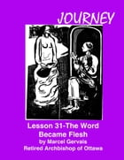 Journey Lesson 31 The Word Became Flesh by Marcel Gervais