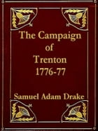 The Campaign of Trenton 1776-77 by Samuel Adams Drake
