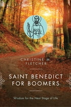 Saint Benedict for Boomers: Wisdom for the Next Stage of Life by Christine M. Fletcher