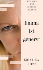 Emma ist genervt: A novel for German lerners, advanced beginners by Kristina Riess
