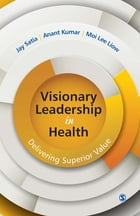 Visionary Leadership in Health: Delivering Superior Value