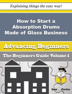 How to Start a Absorption Drums Made of Glass Business (Beginners Guide)