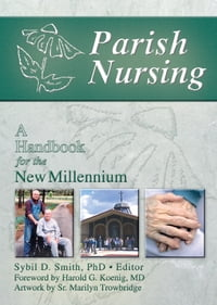 Parish Nursing: A Handbook for the New Millennium