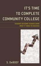 It's Time to Complete Community College: Student Outcome Studies Show What It Takes to Succeed by S. deBoef