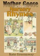 Mother Goose or the Old Nursery Rhymes Illustrated by Kate Greenaway: A Colorful Children's Nursery Rhymes Book by Kate Greenaway