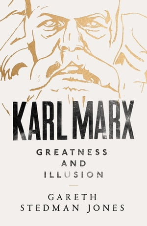 Karl Marx Greatness and Illusion