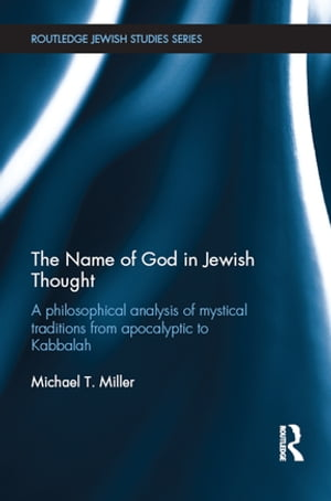 The Name of God in Jewish Thought A Philosophical Analysis of Mystical Traditions from Apocalyptic to Kabbalah