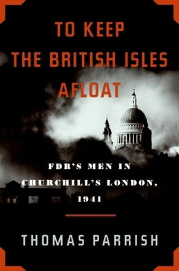 Book To Keep the British Isles Afloat: FDR's Men in Churchill's London, 1941 by Thomas Parrish