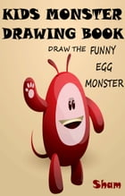 Kids Monster Drawing Book: Draw The Funny Egg Monster by Sham