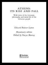 Athens: Its Rise and Fall: With Views of the Literature, Philosophy, and Social Life of the…