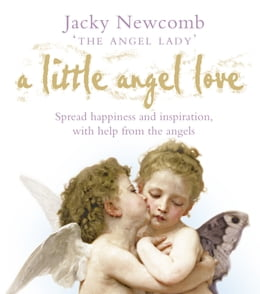Book A Little Angel Love: Spread Happiness and Inspiration, with Help from the Angels by Jacky Newcomb
