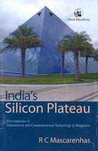 Indias Silicon Plateau: Development of Information and Communication Technology in Bangalore by Mascarenhas, R. C
