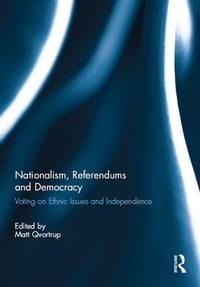 Nationalism, Referendums and Democracy: Voting on Ethnic Issues and Independence