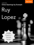 Chess Openings by Example: Ruy Lopez by J. Schmidt