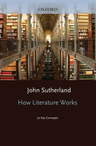 How Literature Works: 50 Key Concepts by John Sutherland