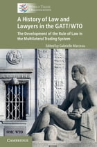 A History of Law and Lawyers in the GATT/WTO: The Development of the Rule of Law in the…