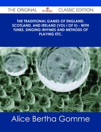 The Traditional Games of England, Scotland, and Ireland (Vol I of II) - With Tunes, Singing-Rhymes…