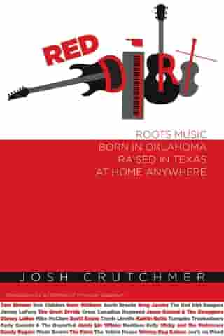 Red Dirt: Roots Music Born in Oklahoma, Raised in Texas, At Home Anywhere
