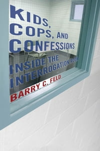 Kids, Cops, and Confessions: Inside the Interrogation Room