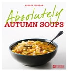 Absolutely autumn soups by Andrea Jourdan