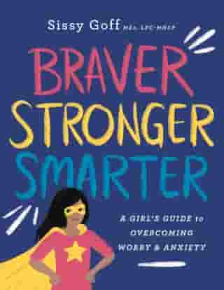 Braver, Stronger, Smarter: A Girl's Guide to Overcoming Worry and Anxiety