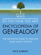 Who Do You Think You Are? Encyclopedia of Genealogy: The definitive reference guide to tracing your family history (Text Only) by Nick Barratt