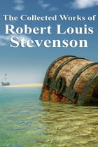 The Collected Works of Robert Louis Stevenson by Robert Louis Stevenson