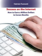Success on the internet: How to earn a million dollars in seven months by Fabrizio Tramonti
