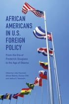 African Americans in U.S. Foreign Policy: From the Era of Frederick Douglass to the Age of Obama by Linda Heywood