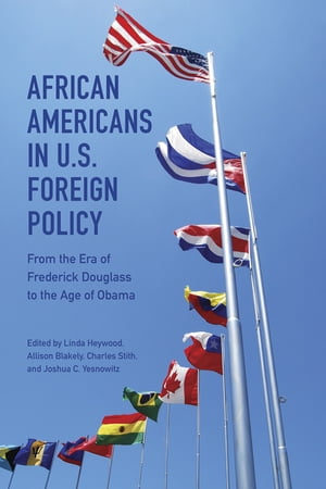 African Americans in U.S. Foreign Policy From the Era of Frederick Douglass to the Age of Obama