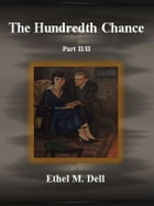 The Hundredth Chance: Part II/II by Ethel M. Dell