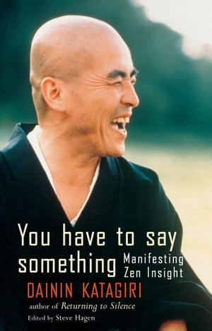 You Have to Say Something Manifesting Zen Insight