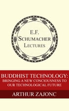 Buddhist Technology: Bringing a New Consciousness to Our Technological Future by Arthur Zajonc