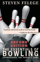The Essentials of Bowling, Second Edition: Approaching the Perfect Game by Steven Felege