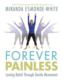Book Forever Painless: Lasting Relief Through Gentle Movement by Miranda Esmonde-White