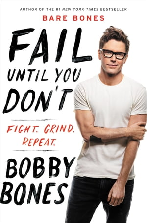 Fail Until You Don't: Fight Grind Repeat by Bobby Bones