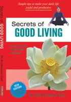 Secrets of Good Living: Your guide to Health and Success by Brij Bhushan Goel