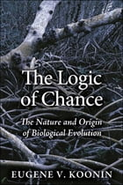 The Logic of Chance: The Nature and Origin of Biological Evolution by Eugene V. Koonin