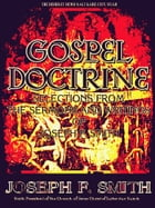 Gospel Doctrine: Selections from the Sermons and Writings of Joseph F. Smith by Joseph F. Smith