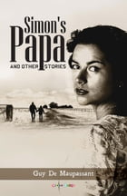 Simon's Papa and other stories by Guy De Maupassant