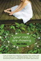 Your Roots Are Showing by Elise Chidley