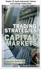 Trading Stategies for Capital Markets: Equity Instruments: Indexes and Exchange-Traded Funds by Joseph Benning