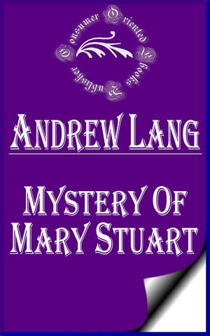 Mystery of Mary Stuart (Annotated & Illustrated)