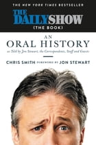 The Daily Show (The Book): An Oral History as Told by Jon Stewart, the Correspondents, Staff and Guests by Jon Stewart